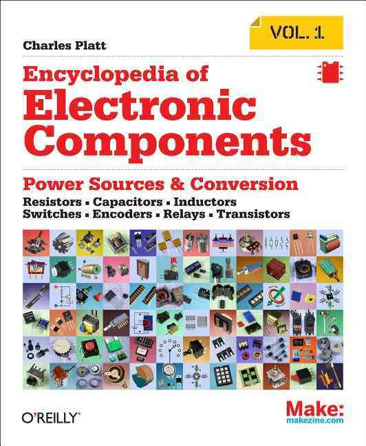 Encyclopedia of Electronic Components By Platt, Charles